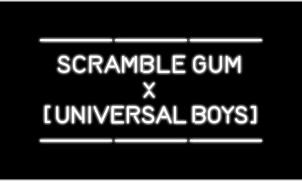 スクランブルガム ×【UNIVERSAL BOYS】ガムシャラ夢のツーマンライブ! イベント画像1
