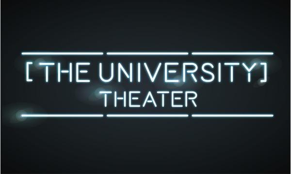 【THE UNIVERSITY】THEATER(ザ・ユニバシティー劇場)Vol.04 イベント画像2