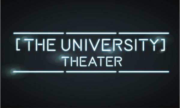 【THE UNIVERSITY】THEATER(ザ・ユニバシティー劇場)Vol.01 イベント画像1